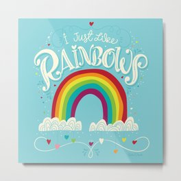 I Just Like Rainbows Metal Print