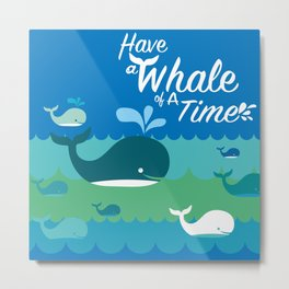Have a Whale of a Time Metal Print