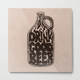 Drink Good Beer Metal Print