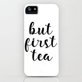 But First Tea, Kitchen Decor, Kitchen Wall Art iPhone Case