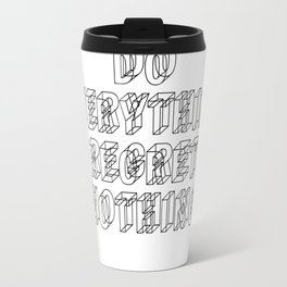 Do everything, regret nothing Metal Travel Mug