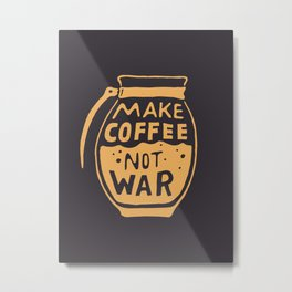 Make Coffee Not War Metal Print