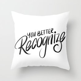 You Better Recognize Throw Pillow