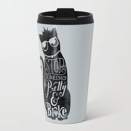 Stop Being Pretty Travel Mug