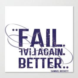 fail, fail again. fail better. Canvas Print