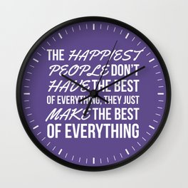 The Happiest People Don't Have the Best of Everything, They Just Make the Best of Everything UV Wall Clock