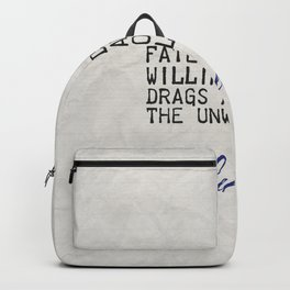 Fate leads the willing and drags along the unwilling.  Seneca Backpack