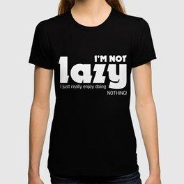 Funny T-Shirt IM Not Lazy I Enjoy Doing Nothing Apparel Tee T-shirt