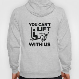 You Can't Lift With Us Hoody