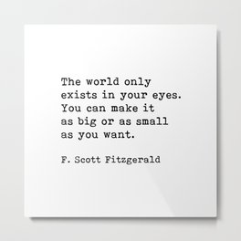 The World Only Exists In Your Eyes, F. Scott Fitzgerald Quote Metal Print