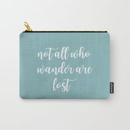 Text Art NOT ALL WHO WANDER ARE LOST | turquoise Carry-All Pouch