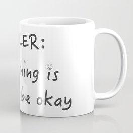 Spoiler: Everything is going to be okay BW Coffee Mug