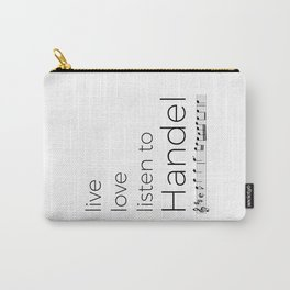 Live, love, listen to Handel Carry-All Pouch