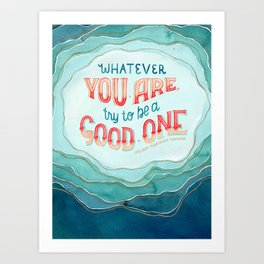 Whatever You Are, Try to be a Good One // Blue Organic Waves Art Print