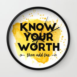 Know Your Worth Then Add Tax - Inspirational Quotes Wall Clock