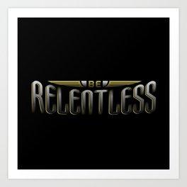 Be Relentless Art Print