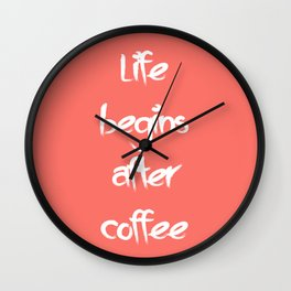 Life begins after coffee Living Coral Wall Clock