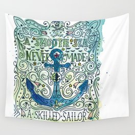 A smooth sea never made a skilled sailor Wall Tapestry