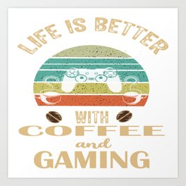 Life is better with coffee and gaming Art Print