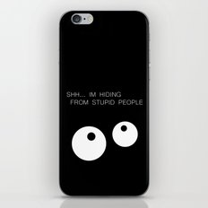 Shh im hiding from stupid people!  iPhone & iPod Skin