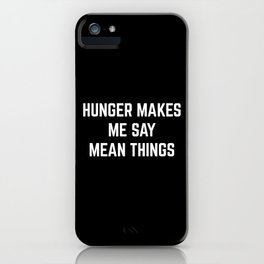 Hunger Mean Things Funny Quote iPhone Case