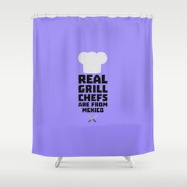 Real Grill Chefs are from Mexico T-Shirt D6gf1 Shower Curtain