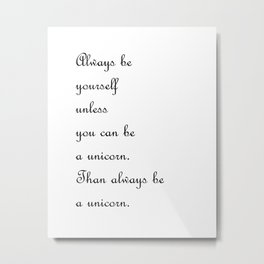 Always be a unicorn Metal Print