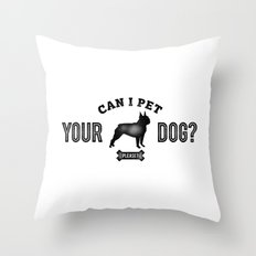 Can I Pet Your Boston Terrier? Throw Pillow