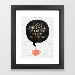 I love the smell of coffee in the morning Framed Art Print