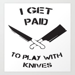 I Get Paid To Play With Knives Art Print