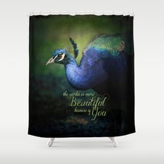 The World is More Beautiful Because of You Peacock Art Shower Curtain