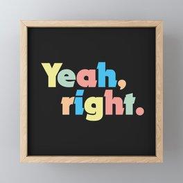 Yeah, right. Framed Mini Art Print