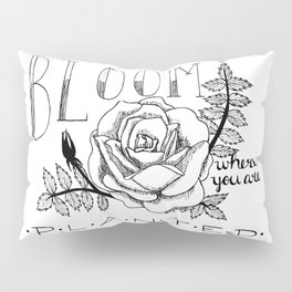 Bloom where you are planted Pillow Sham