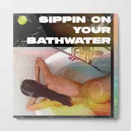 Sippin' On Your Bathwater Metal Print