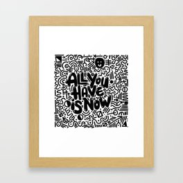 ALL YOU HAVE IS NOW Framed Art Print