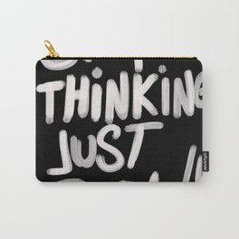 Stop Thinking Just Feel Carry-All Pouch