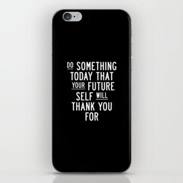 Do Something Today That Your Future Self Will Thank You For Inspirational Life Quote Bedroom Art iPhone Skin