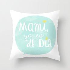 Mami, ya es de día Throw Pillow