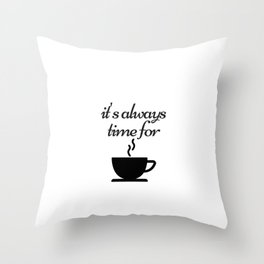 It is always time for coffee Throw Pillow