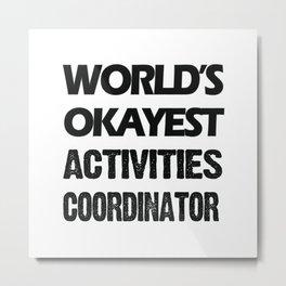 World's Okayest Activities Coordinator T-Shirt T-Shirt Metal Print