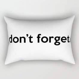 """""""don't forget."""" quote Rectangular Pillow"""