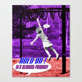 Yeah? ...and then what? Canvas Print