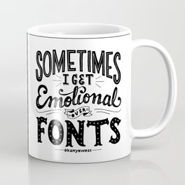 Sometimes I Get Emotional Over Fonts Quote Coffee Mug