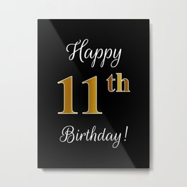"""Elegant """"Happy 11th Birthday!"""" With Faux/Imitation Gold-Inspired Color Pattern Number (on Black) Metal Print"""