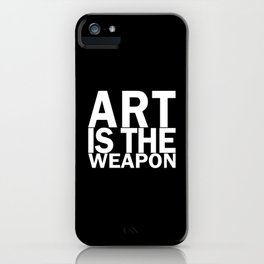 Art is the weapon. (in white) iPhone Case