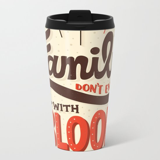 Family Don't End With Blood Metal Travel Mug
