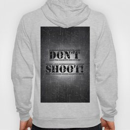 Don't Shoot Hoody