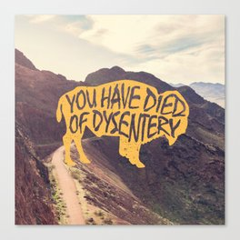You Have Died of Dysentery II Canvas Print