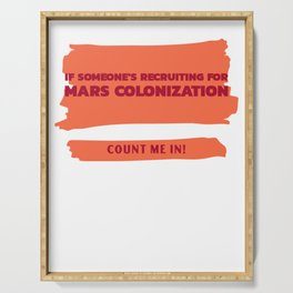 If Someone's Recruiting For Mars Colonization, Count Me In! Serving Tray