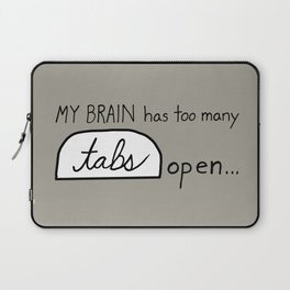 My BRAIN has too many tabs open Laptop Sleeve